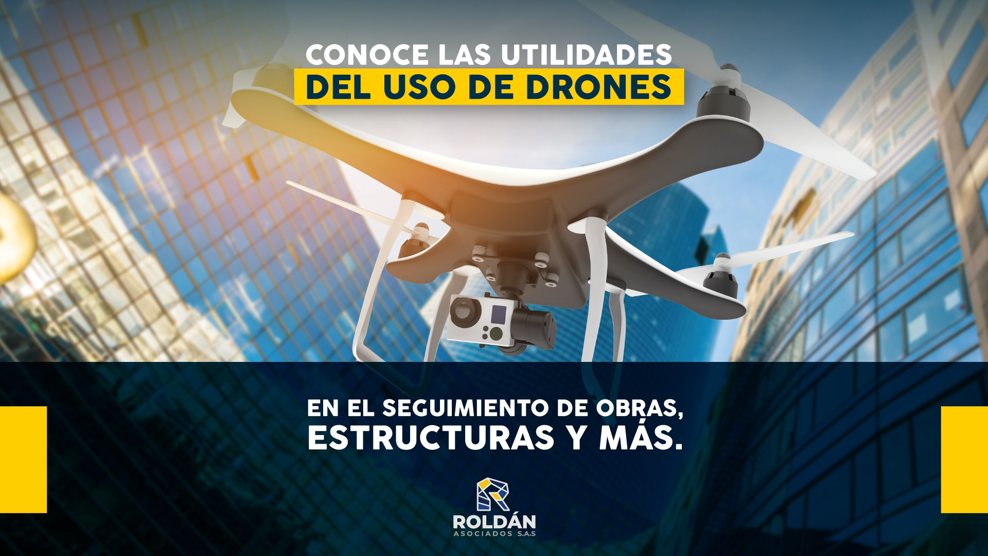Conoce las utilidades del uso de drones en el seguimiento de obras, estructuras y más