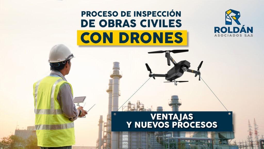 Proceso de inspección de obras civiles con drones, ventajas y nuevos procesos
