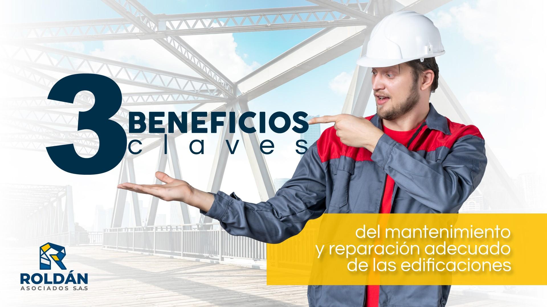 3 beneficios claves del mantenimiento y reparación adecuado de las edificaciones